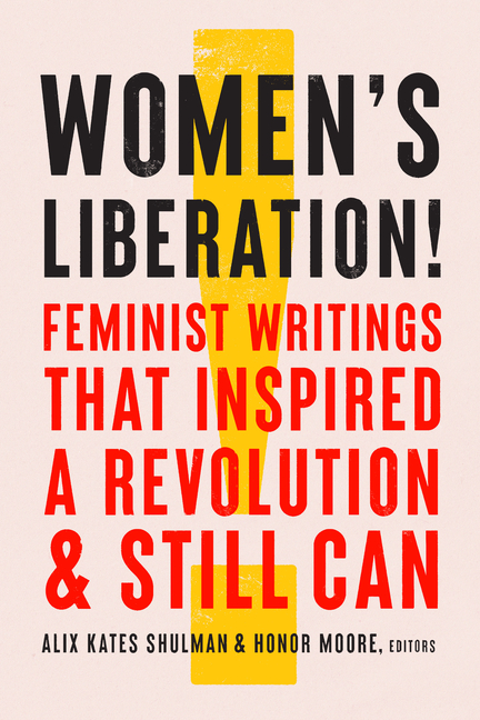 Women's Liberation!: Feminist Writings that Inspired a Revolution & Still Can