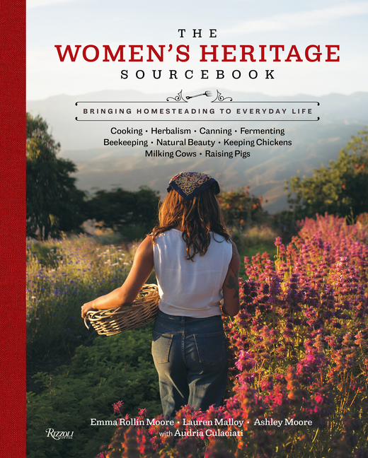 Women's Heritage Sourcebook: Bringing Homesteading to Everyday Life. Lauren Malloy Ashley Moore,...