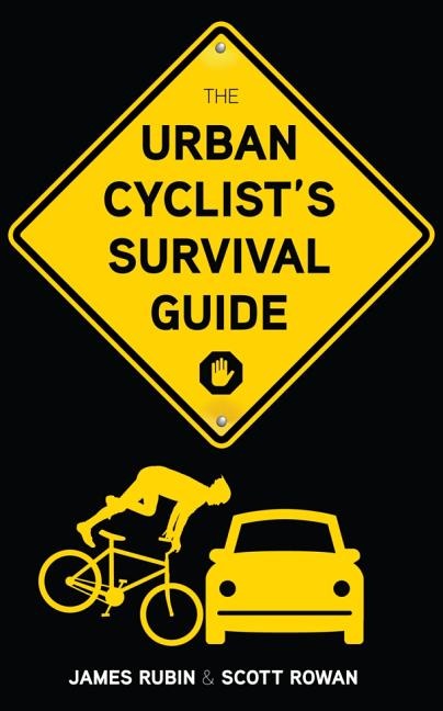 The Urban Cyclist's Survival Guide. James Rubin, Scott, Rowan