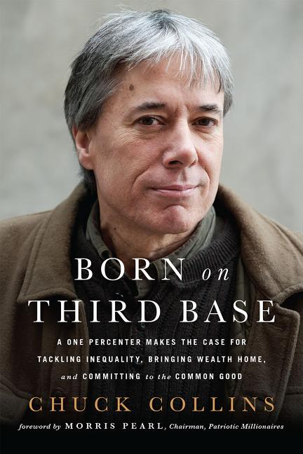 Born on Third Base: A One Percenter Makes the Case for Tackling Inequality, Bringing Wealth Home,...