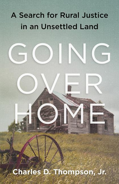 Going Over Home: A Search for Rural Justice in an Unsettled Land. Charles Thompson Jr