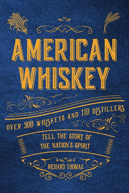American Whiskey: Over 300 whiskeys and 30 distillers tell the story of the nation's spirit....