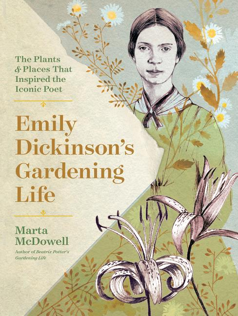 Emily Dickinson's Gardening Life: The Plants and Places That Inspired the Iconic Poet. Marta...