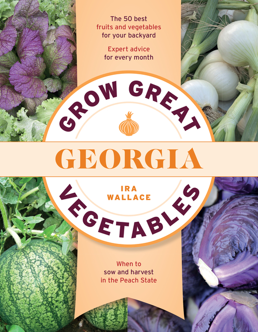 Grow Great Vegetables in Georgia. Ira Wallace.