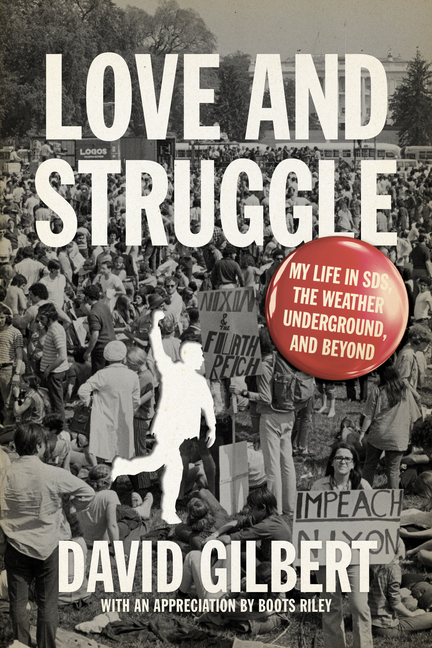 Love and Struggle: My Life in SDS, the Weather Underground, and Beyond. David Gilbert