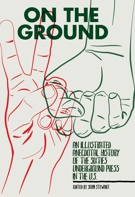 On the Ground: An Illustrated Anecdotal History of the Sixties Underground Press in the U.S. Sean Stewart.