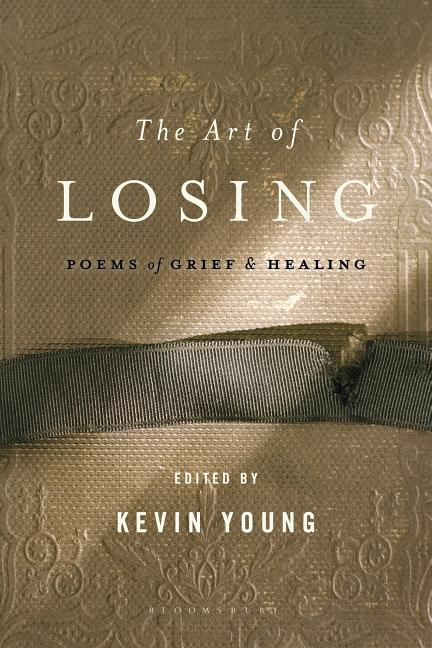The Art of Losing: Poems of Grief and Healing. Kevin Young.