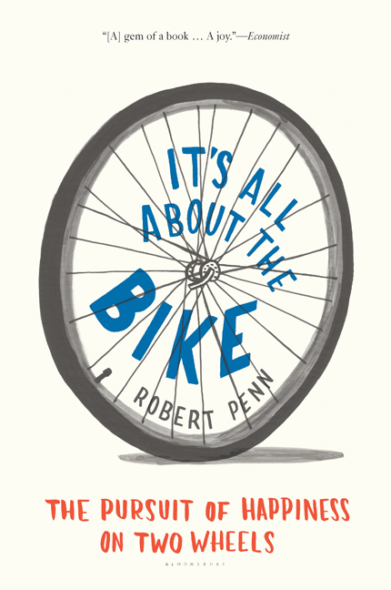 It's All About the Bike: The Pursuit of Happiness on Two Wheels. Robert Penn