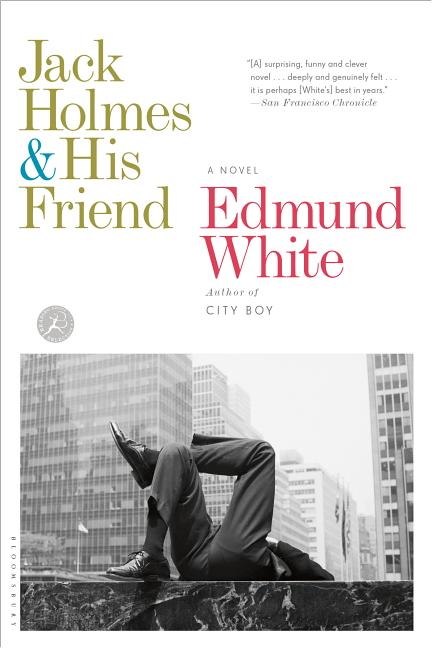 Jack Holmes and His Friend: A Novel. Edmund White