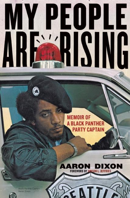 My People Are Rising: Memoir of a Black Panther Party Captain. Aaron Dixon