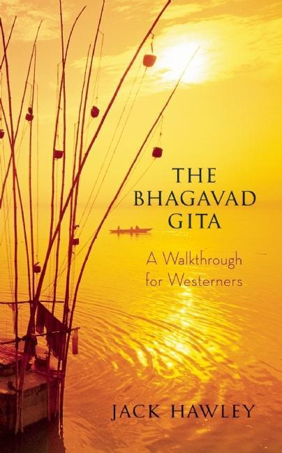 Bhagavad Gita: A Walkthrough for Westerners. Jack Hawley