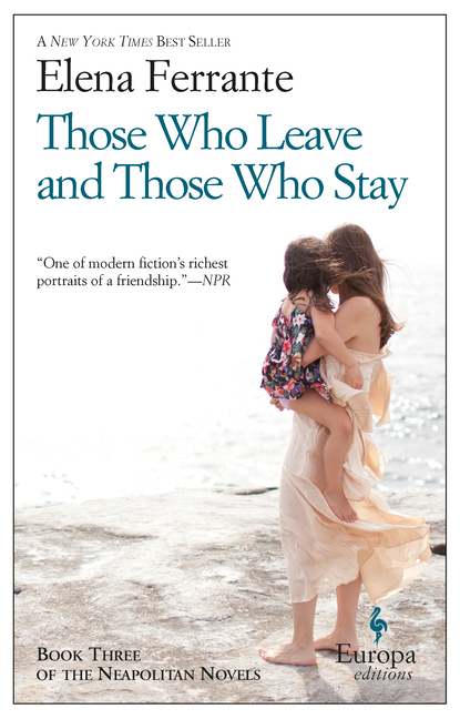 Those Who Leave and Those Who Stay (Neapolitan Novels). Elena Ferrante