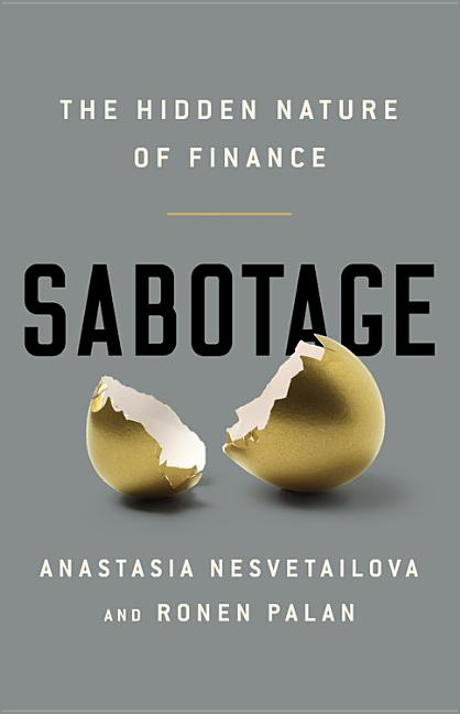 Sabotage: The Hidden Nature of Finance. Ronen Palan Anastasia Nesvetailova