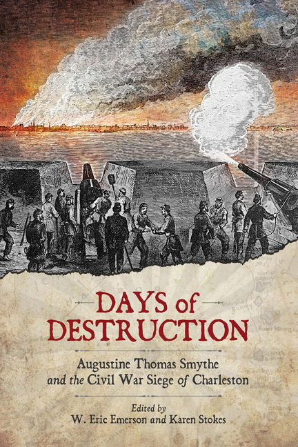 Days of Destruction: Augustine Thomas Smythe and the Civil War Siege of Charleston (Non Series