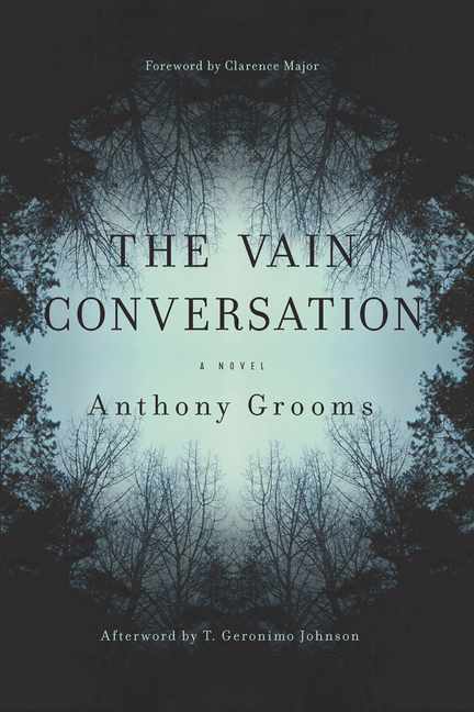 The Vain Conversation: A Novel (Story River Books). Anthony Grooms.
