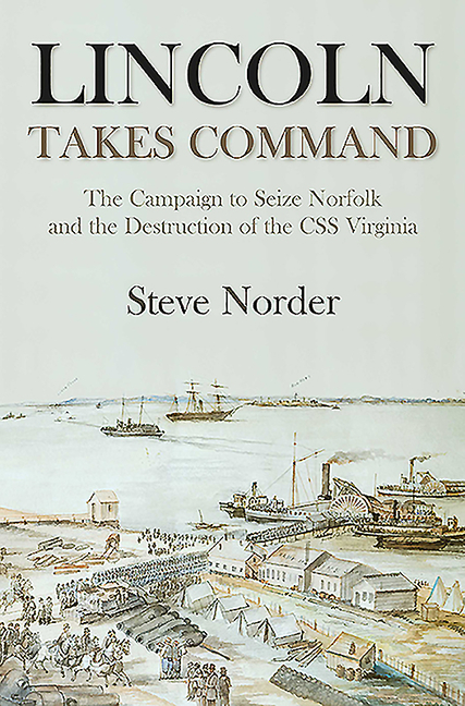 Lincoln Takes Command: The Campaign to Seize Norfolk and the Destruction of the CSS Virginia....