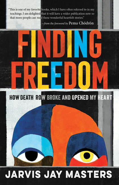 Finding Freedom: How Death Row Broke and Opened My Heart. Jarvis Masters.