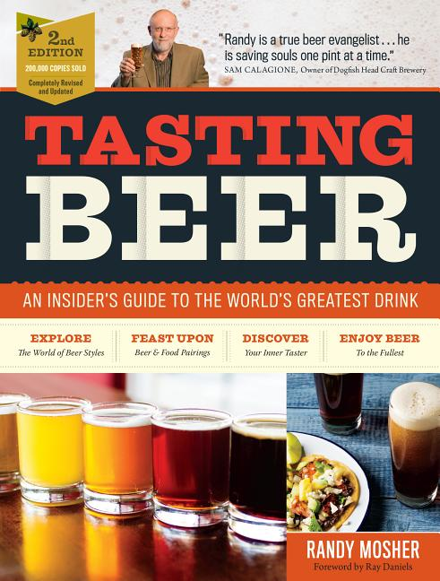 Tasting Beer, 2nd Edition: An Insider's Guide to the World's Greatest Drink. Randy Mosher