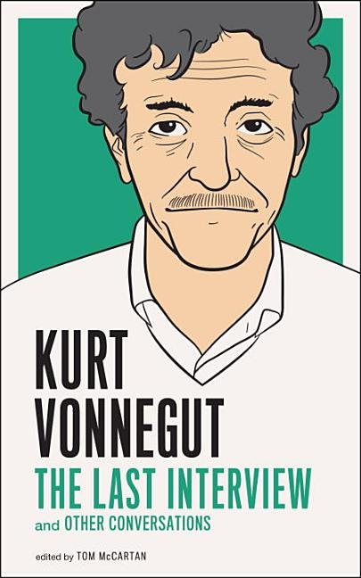 Kurt Vonnegut: The Last Interview. Kurt Vonnegut
