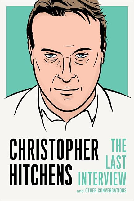 Christopher Hitchens: The Last Interview. Christopher Hitchens.