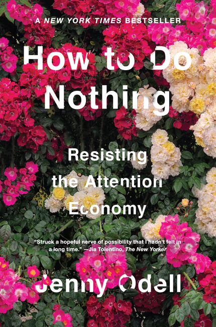 How to Do Nothing: Resisting the Attention Economy. Jenny Odell.