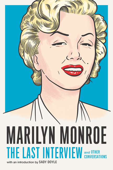 Marilyn Monroe: The Last Interview: and Other Conversations (The Last Interview Series