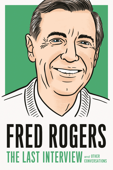 Fred Rogers: The Last Interview: and Other Conversations (The Last Interview Series). Fred Rogers