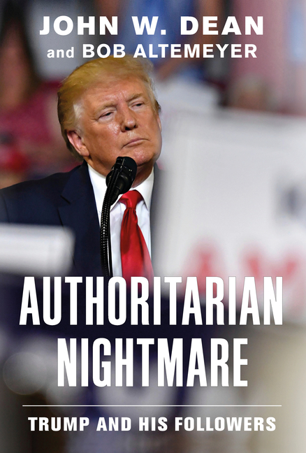 Authoritarian Nightmare: Trump and His Followers. John W. Dean, Bob, Altemeyer