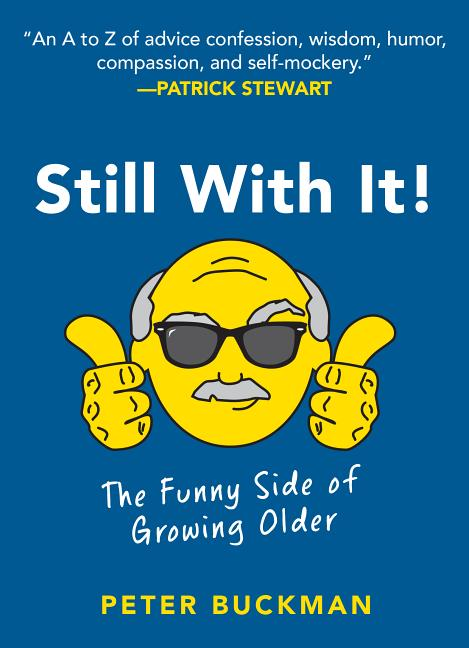 Still With It!: The Funny Side of Growing Older. Peter Buckman