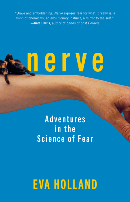Nerve: Adventures in the Science of Fear. Eva Holland