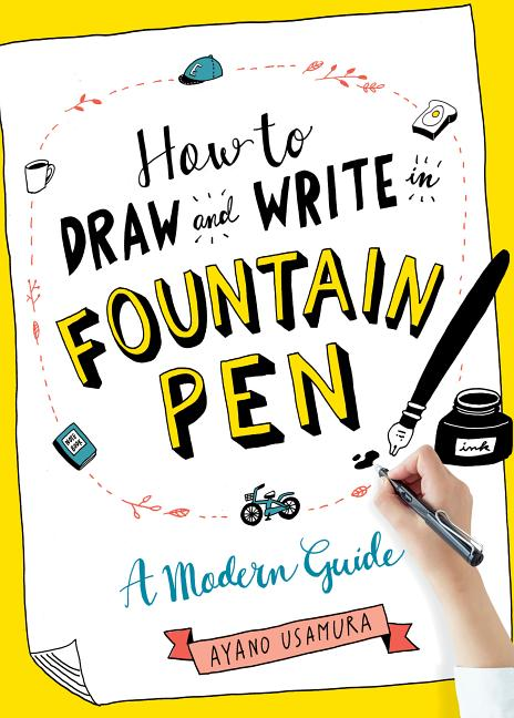 How to Draw and Write in Fountain Pen: A Modern Guide. Ayano Usamura