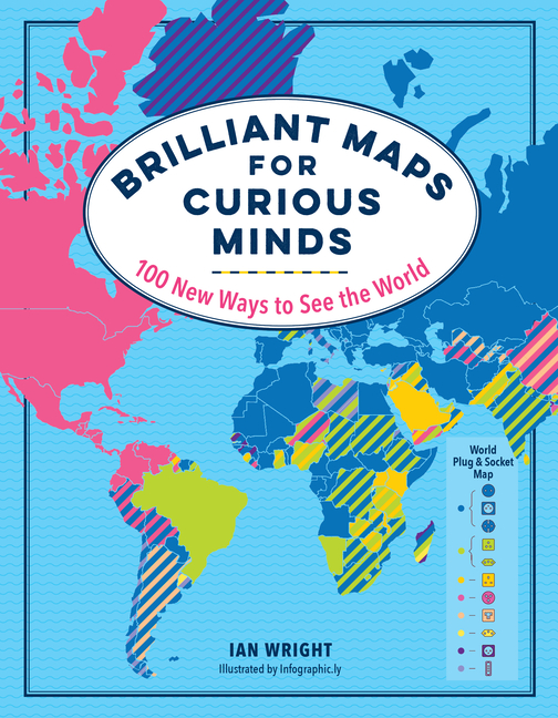Brilliant Maps for Curious Minds: 100 New Ways to See the World. Ian Wright