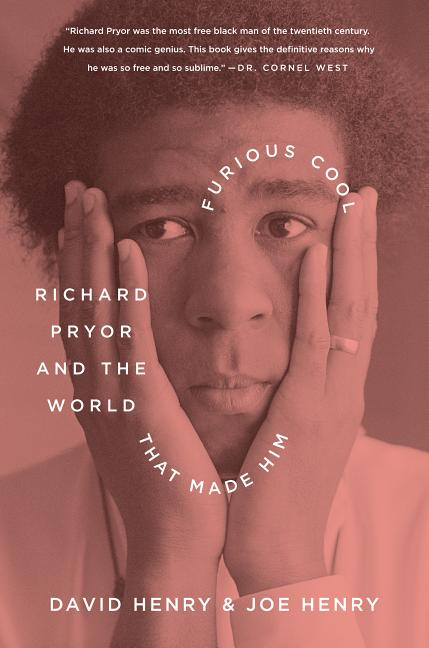 Furious Cool: Richard Pryor and the World That Made Him. Joe Henry David Henry