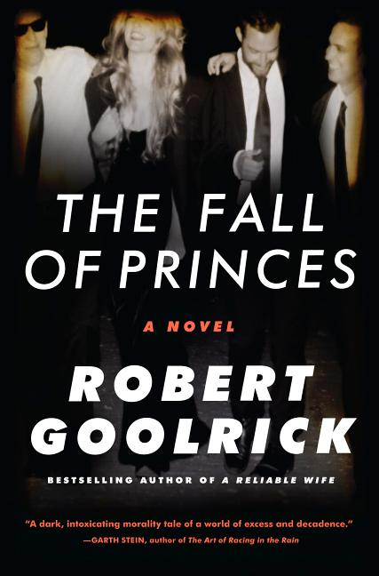 The Fall of Princes: A Novel. Robert Goolrick