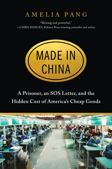 Made in China: A Prisoner, an SOS Letter, and the Hidden Cost of America's Cheap Goods. Amelia...