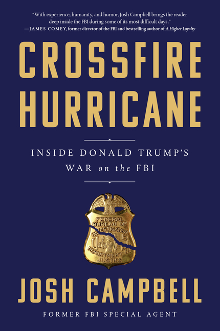 Crossfire Hurricane: Inside Donald Trump's War on the FBI. Josh Campbell