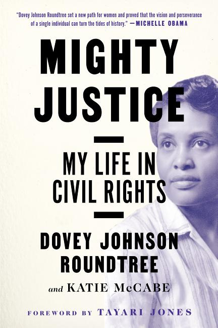 Mighty Justice: My Life in Civil Rights. Katie McCabe Dovey Johnson Roundtree