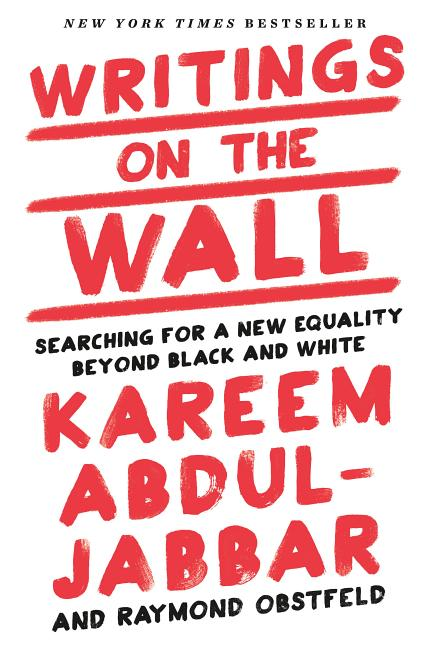 Writings on the Wall: Searching for a New Equality Beyond Black and White. Kareem Abdul-Jabbar, Raymond, Obstfeld.