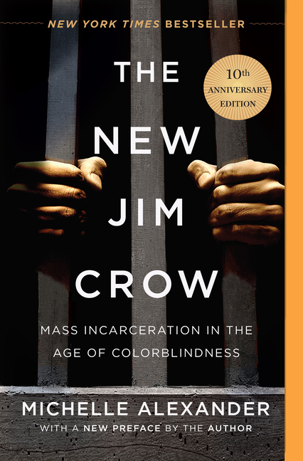New Jim Crow: Mass Incarceration in the Age of Colorblindness (Anniversary). Michelle Alexander.