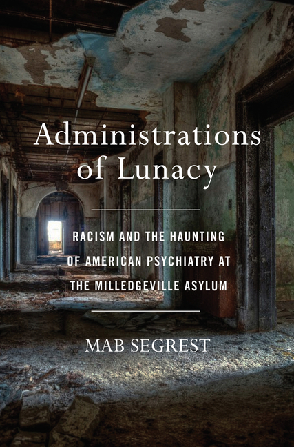 Administrations of Lunacy: Racism and the Haunting of American Psychiatry at the Milledgeville...