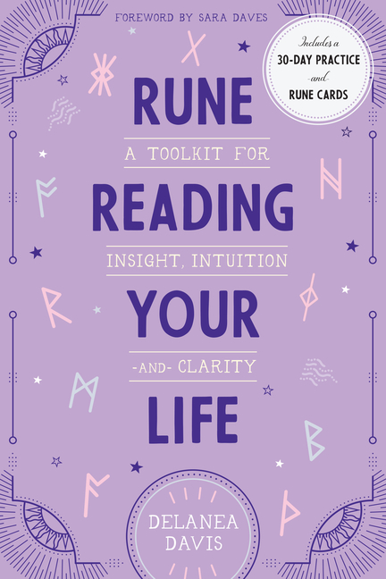 Rune Reading Your Life: A Toolkit for Insight, Intuition, and Clarity. Delanea Davis