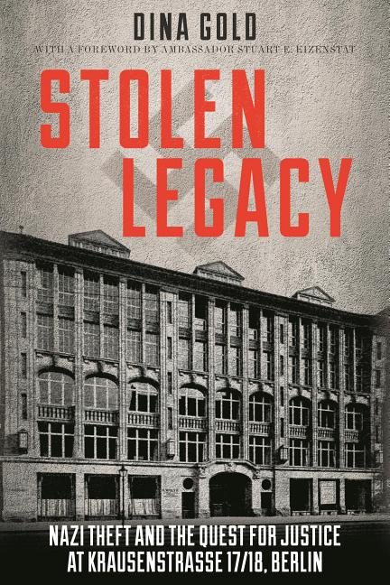 Stolen Legacy: Nazi Theft and the Quest for Justice at Krausenstrasse 17/18, Berlin. Dina Gold.