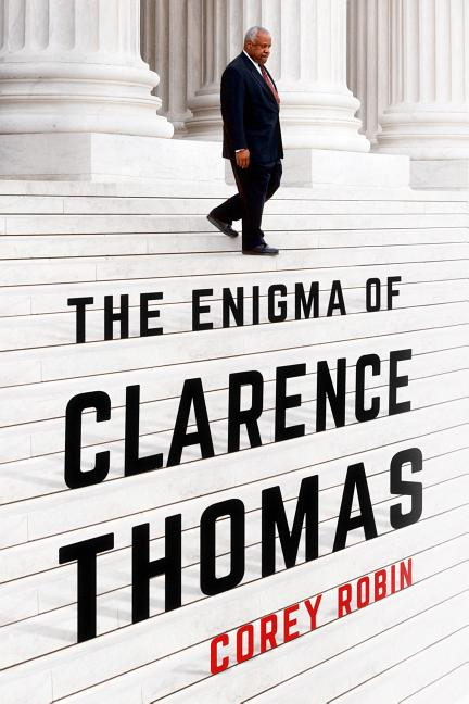 The Enigma of Clarence Thomas. Corey Robin.