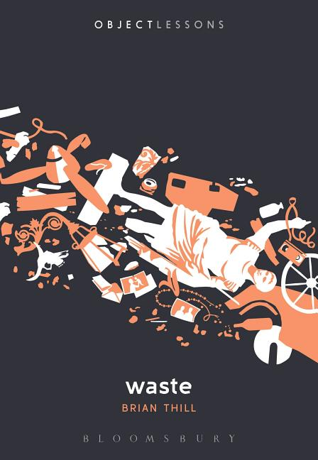 Waste (Object Lessons). Brian Thill