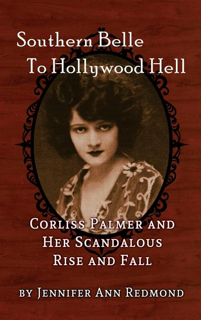 Southern Belle To Hollywood Hell: Corliss Palmer and Her Scandalous Rise and Fall (hardback)....