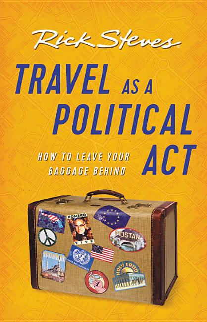 Travel as a Political Act. Rick Steves