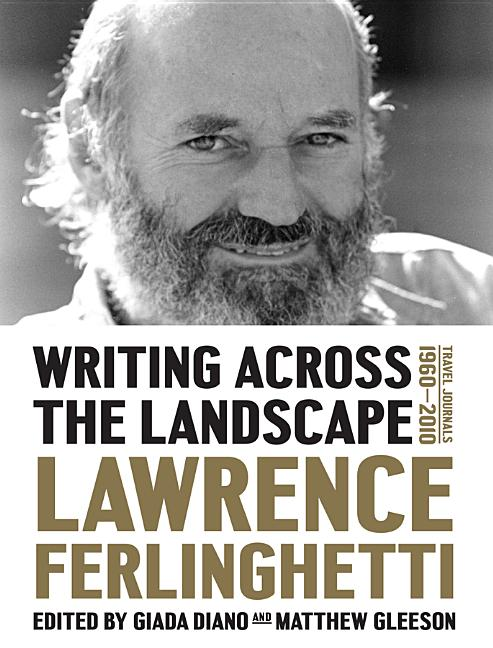 Writing Across the Landscape: Travel Journals 1950–2013. Lawrence Ferlinghetti