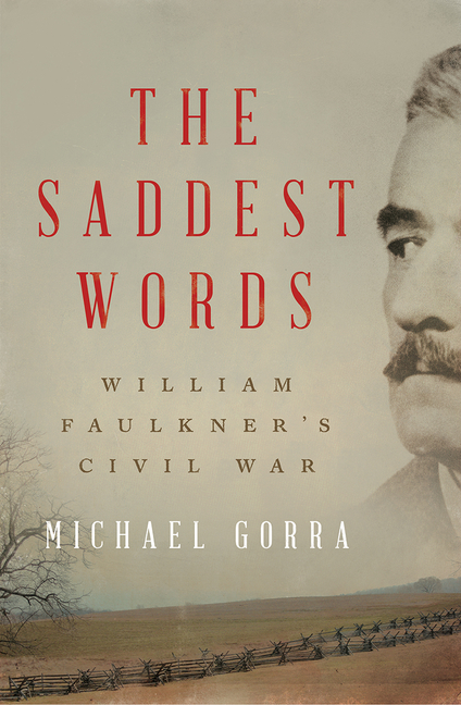 The Saddest Words: William Faulkner's Civil War. Michael Gorra