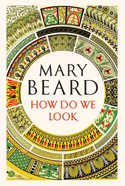 How Do We Look. Mary Beard.
