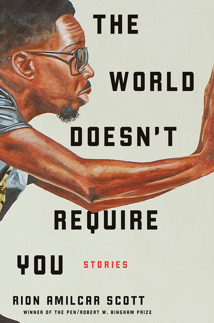 The World Doesn't Require You. Rion Amilcar Scott.